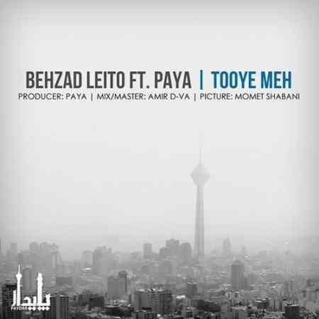 Behzad Leito Ft. Paya - Tooye Meh