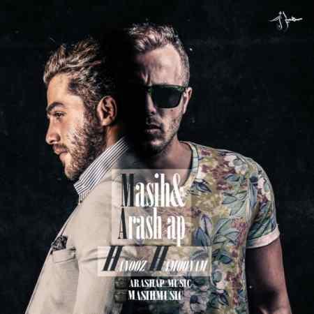 Masih & Arash AP - Hanooz Hamoonam