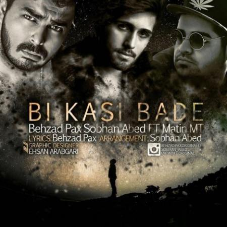 Behzad Pax - Bi Kasi Bade (Ft Sobhan Abed And Matin MT)