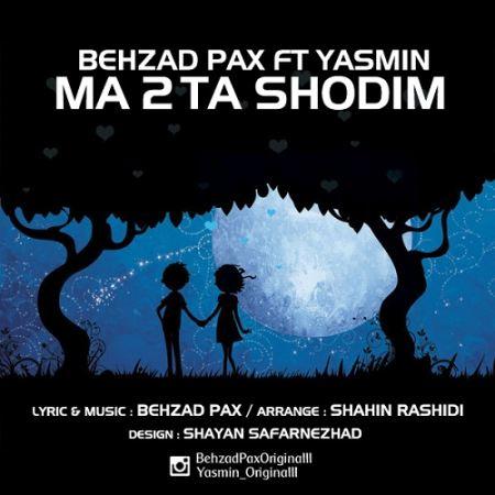 Behzad Pax - Ma 2Ta Shodim (Ft. Yasmin)